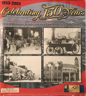 Brampton Guardian, Celebrating 150 Years, 1853 – 2003, City of Brampton's Sesquicentennial Commemorative Publication, November 2003