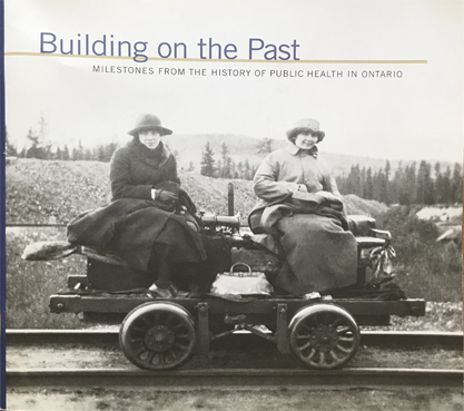 Building on the Past, Milestones from the History of Public Health in Ontario