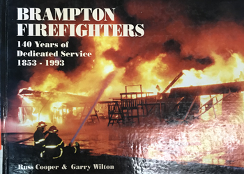 Brampton Firefighters: 140 Years of Dedicated Service, 1853- 1993